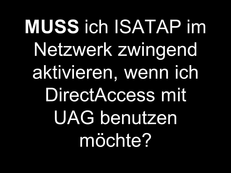 MUSS ich ISATAP im Netzwerk zwingend aktivieren, wenn ich DirectAccess mit UAG benutzen möchte?