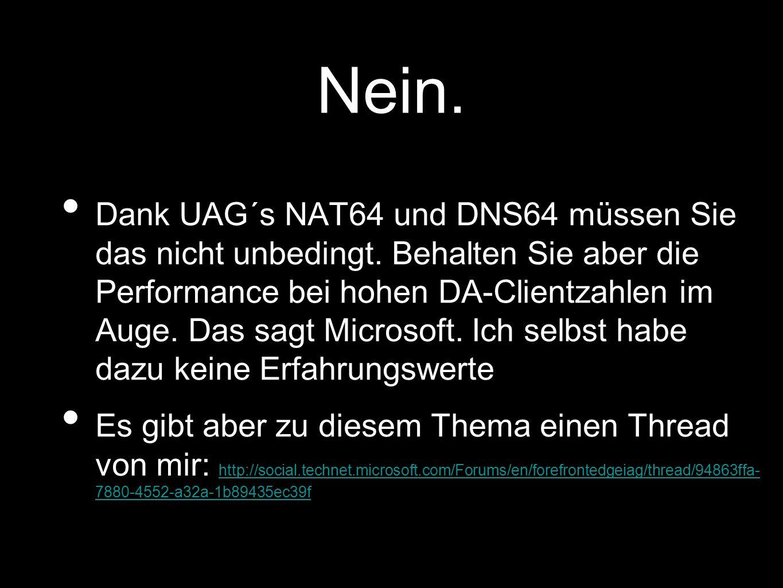 Nein.Dank UAG´s NAT64 und DNS64 müssen Sie das nicht unbedingt.