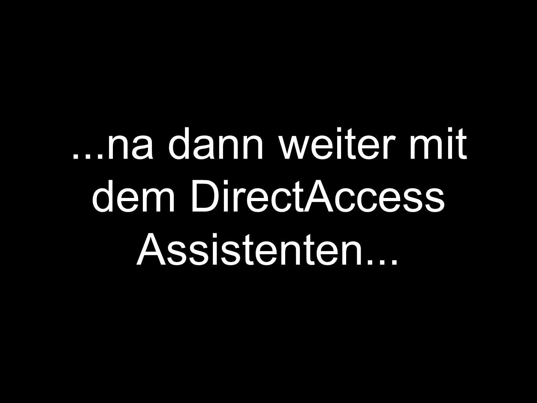 ...na dann weiter mit dem DirectAccess Assistenten...