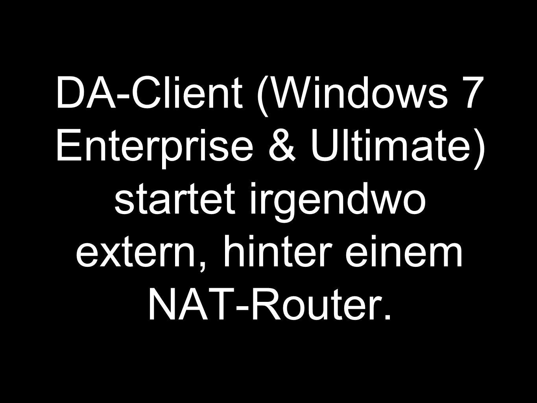 DA-Client (Windows 7 Enterprise & Ultimate) startet irgendwo extern, hinter einem NAT-Router.