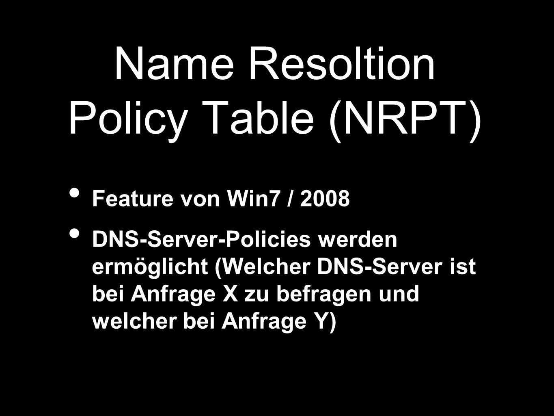 Name Resoltion Policy Table (NRPT) Feature von Win7 / 2008 DNS-Server-Policies werden ermöglicht (Welcher DNS-Server ist bei Anfrage X zu befragen und welcher bei Anfrage Y)