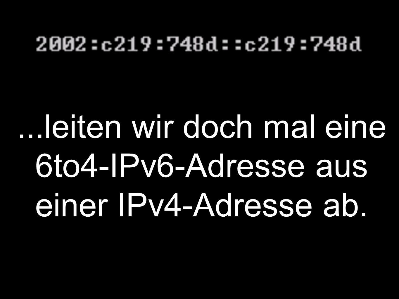 ...leiten wir doch mal eine 6to4-IPv6-Adresse aus einer IPv4-Adresse ab.