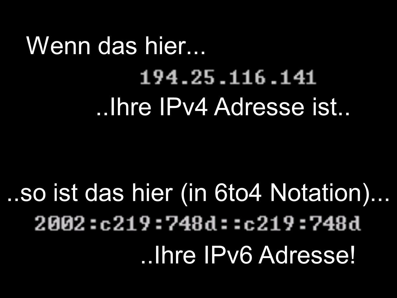 Wenn das hier.....Ihre IPv4 Adresse ist....so ist das hier (in 6to4 Notation).....Ihre IPv6 Adresse!