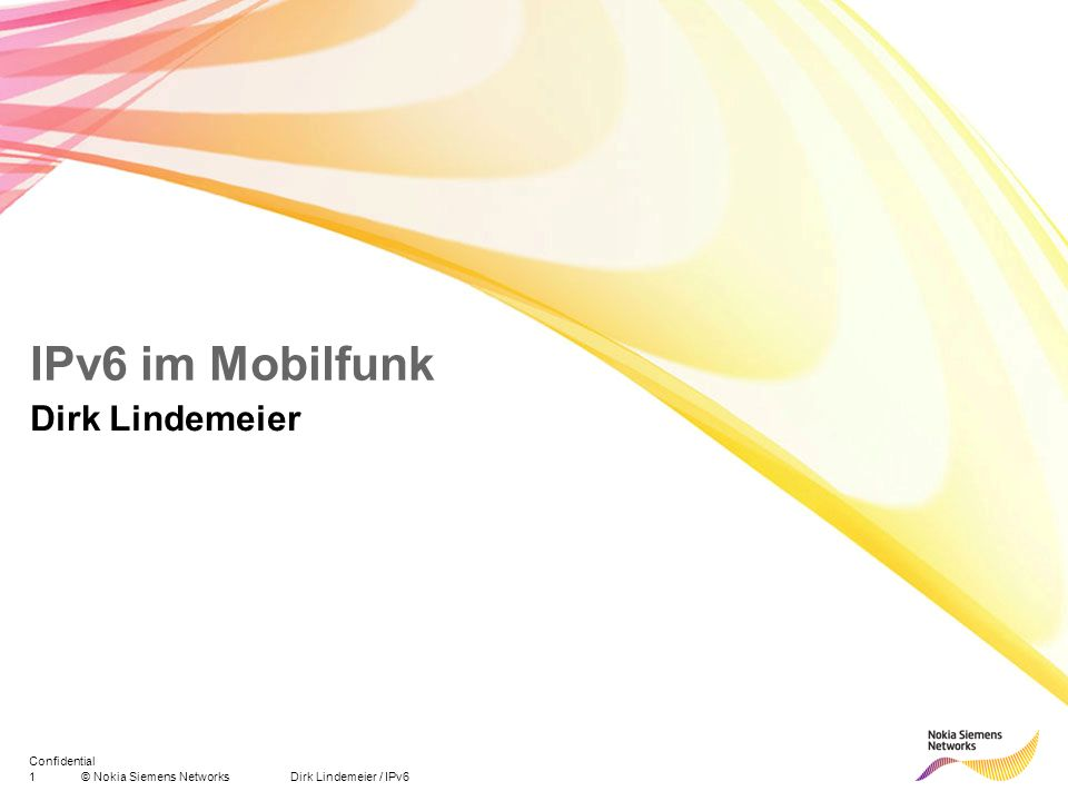 1© Nokia Siemens Networks Dirk Lindemeier / IPv6 Confidential IPv6 im Mobilfunk Dirk Lindemeier