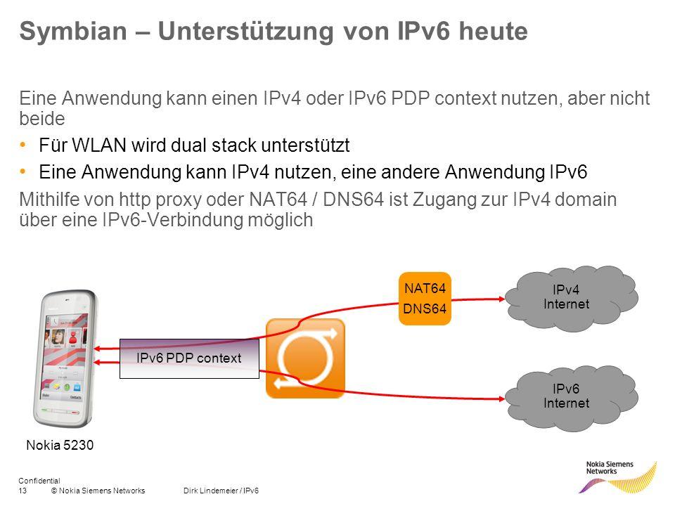 13© Nokia Siemens Networks Dirk Lindemeier / IPv6 Confidential Symbian – Unterstützung von IPv6 heute Eine Anwendung kann einen IPv4 oder IPv6 PDP con