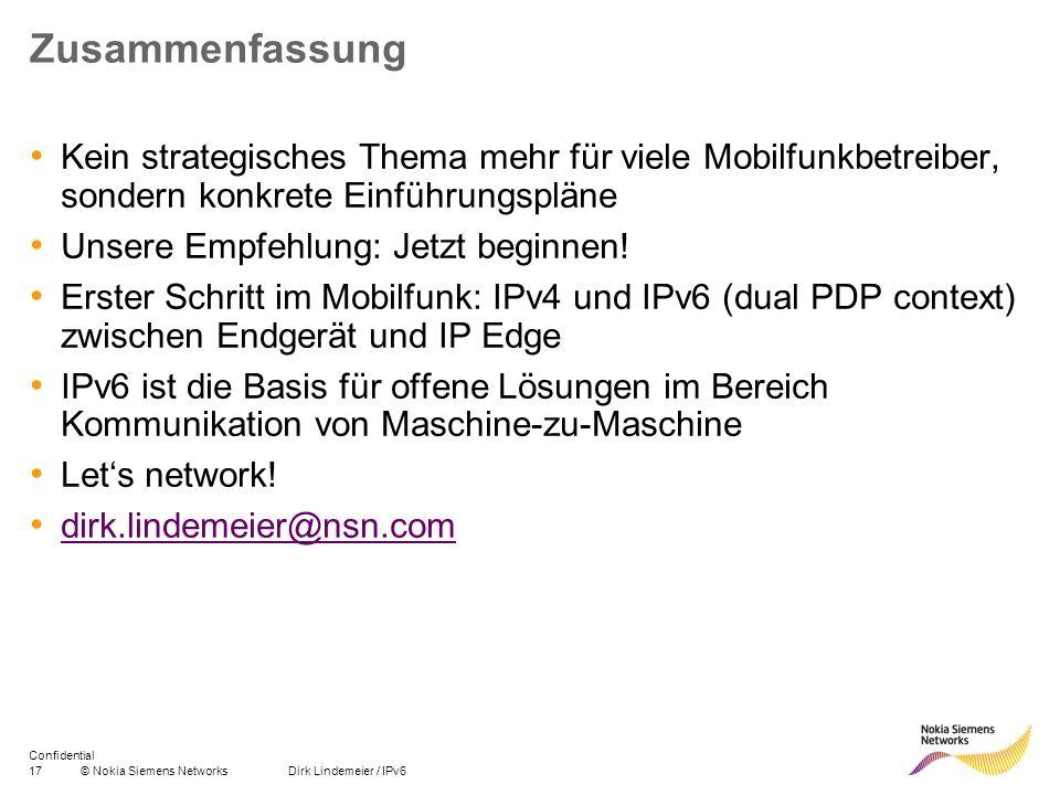 17© Nokia Siemens Networks Dirk Lindemeier / IPv6 Confidential Zusammenfassung Kein strategisches Thema mehr für viele Mobilfunkbetreiber, sondern kon