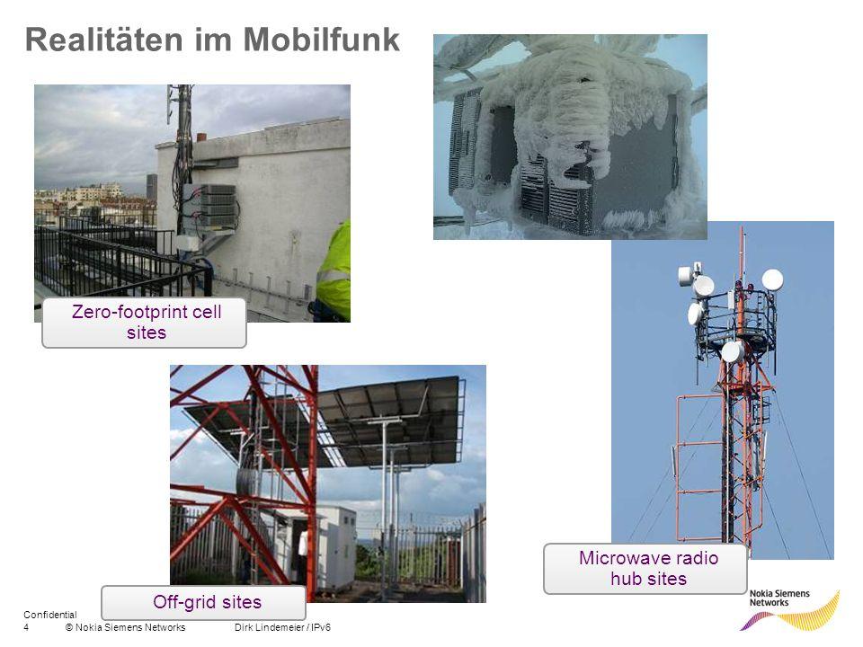 4© Nokia Siemens Networks Dirk Lindemeier / IPv6 Confidential Off-grid sites Microwave radio hub sites Zero-footprint cell sites Realitäten im Mobilfu