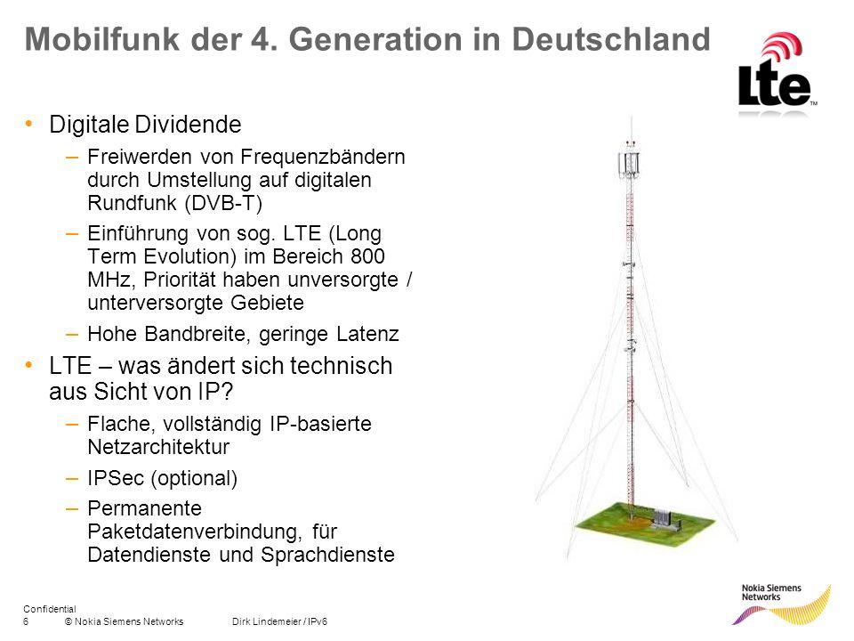 6© Nokia Siemens Networks Dirk Lindemeier / IPv6 Confidential Mobilfunk der 4. Generation in Deutschland Digitale Dividende – Freiwerden von Frequenzb