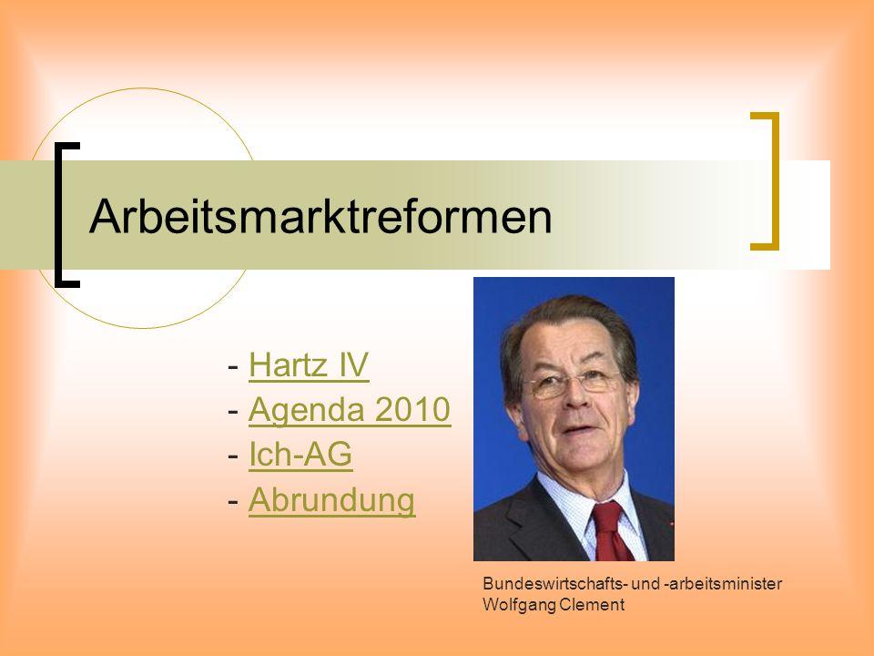 Arbeitsmarktreformen - Hartz IVHartz IV - Agenda 2010Agenda 2010 - Ich-AGIch-AG - AbrundungAbrundung Bundeswirtschafts- und -arbeitsminister Wolfgang Clement