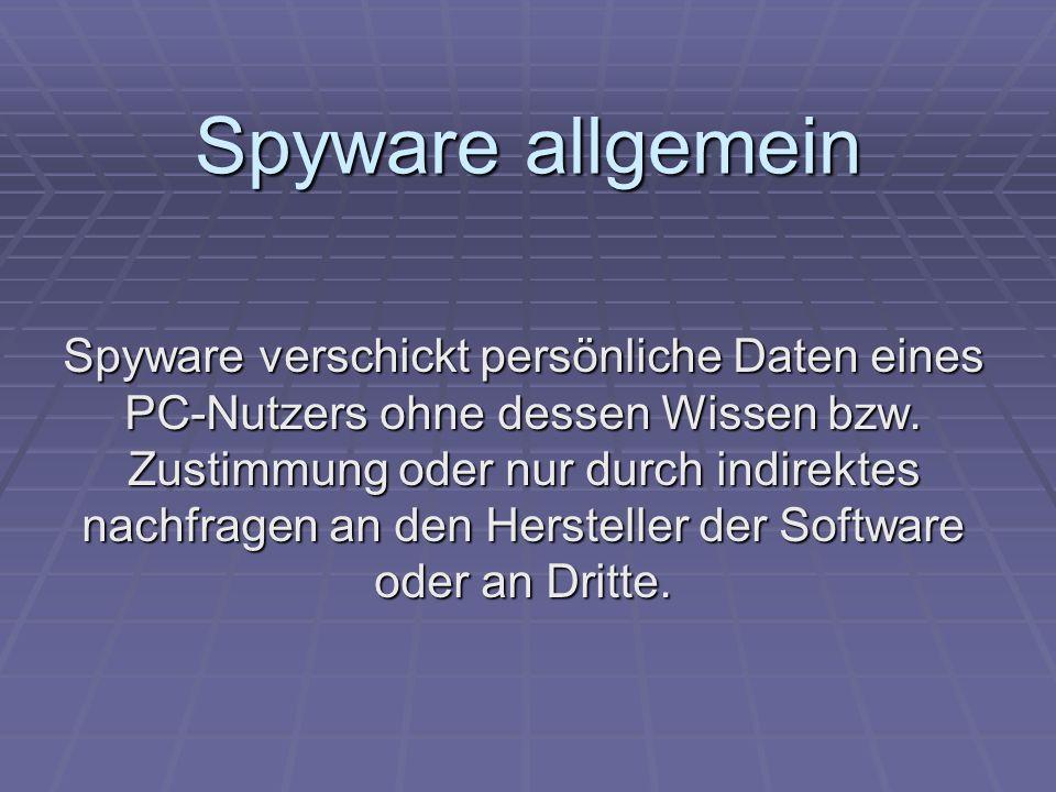 Spyware allgemein Spyware verschickt persönliche Daten eines PC-Nutzers ohne dessen Wissen bzw. Zustimmung oder nur durch indirektes nachfragen an den