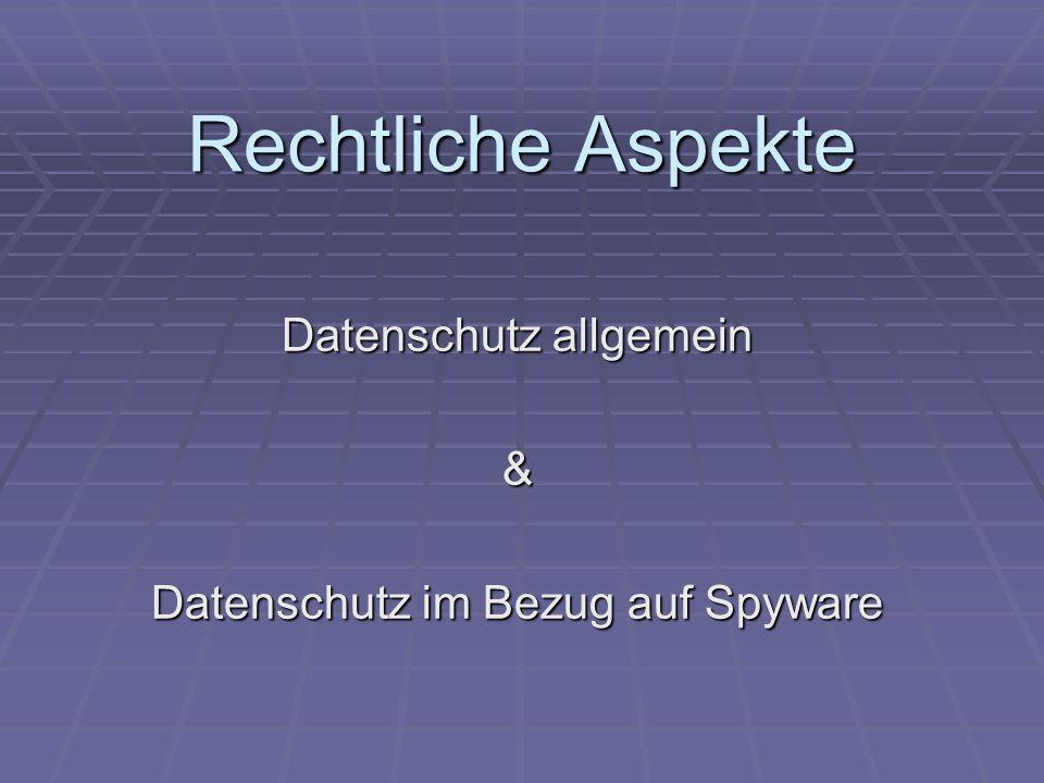 Rechtliche Aspekte Datenschutz allgemein & Datenschutz im Bezug auf Spyware