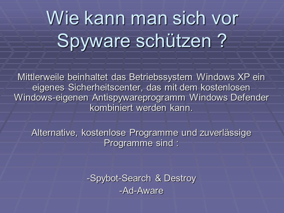 Wie kann man sich vor Spyware schützen ? Mittlerweile beinhaltet das Betriebssystem Windows XP ein eigenes Sicherheitscenter, das mit dem kostenlosen
