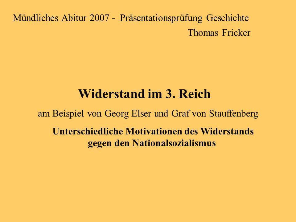 Gliederung Motivation Georg Elsers Motivation Claus Schenks Graf von Stauffenberg Gegenüberstellung Quellen