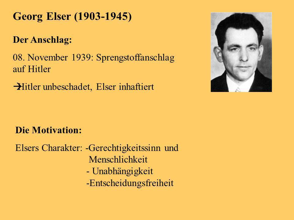 Georg Elser (1903-1945) - 1928: Beitritt zum Roten Frontkämpferbund - Bis 1933: KPD-Wähler - Ablehnung des Nationalsozialismus - Schlechte Situation der Arbeiterschaft -Ablehnung der Kriegspläne der NS-Führung Einziger Ausweg: Beseitigung der augenblicklichen Führung