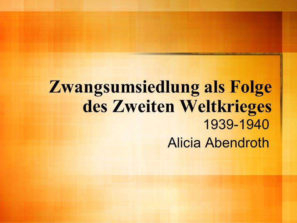 Zwangsumsiedlung als Folge des Zweiten Weltkrieges 1939-1940 Alicia Abendroth