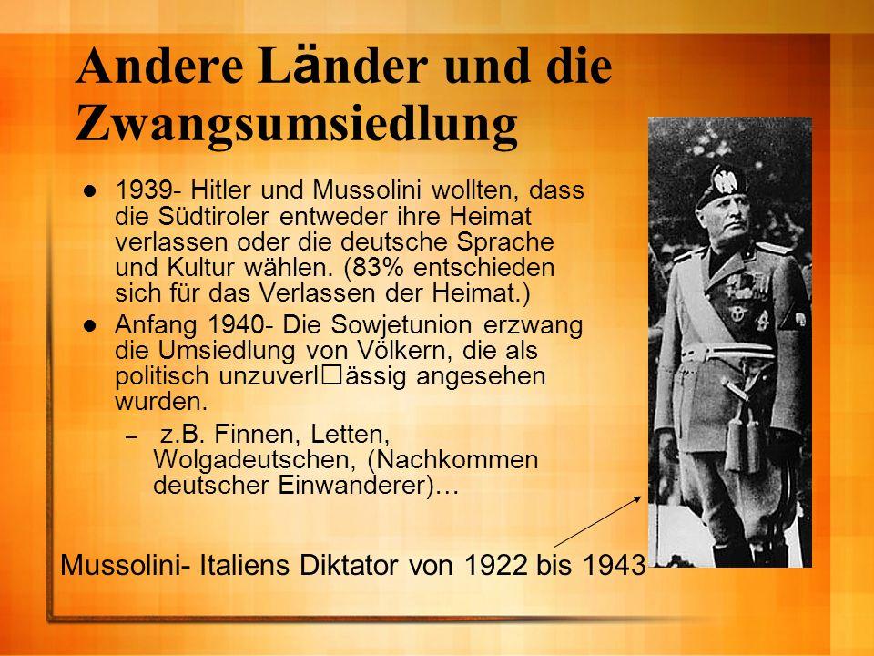 Andere L ä nder und die Zwangsumsiedlung 1939- Hitler und Mussolini wollten, dass die Südtiroler entweder ihre Heimat verlassen oder die deutsche Spra
