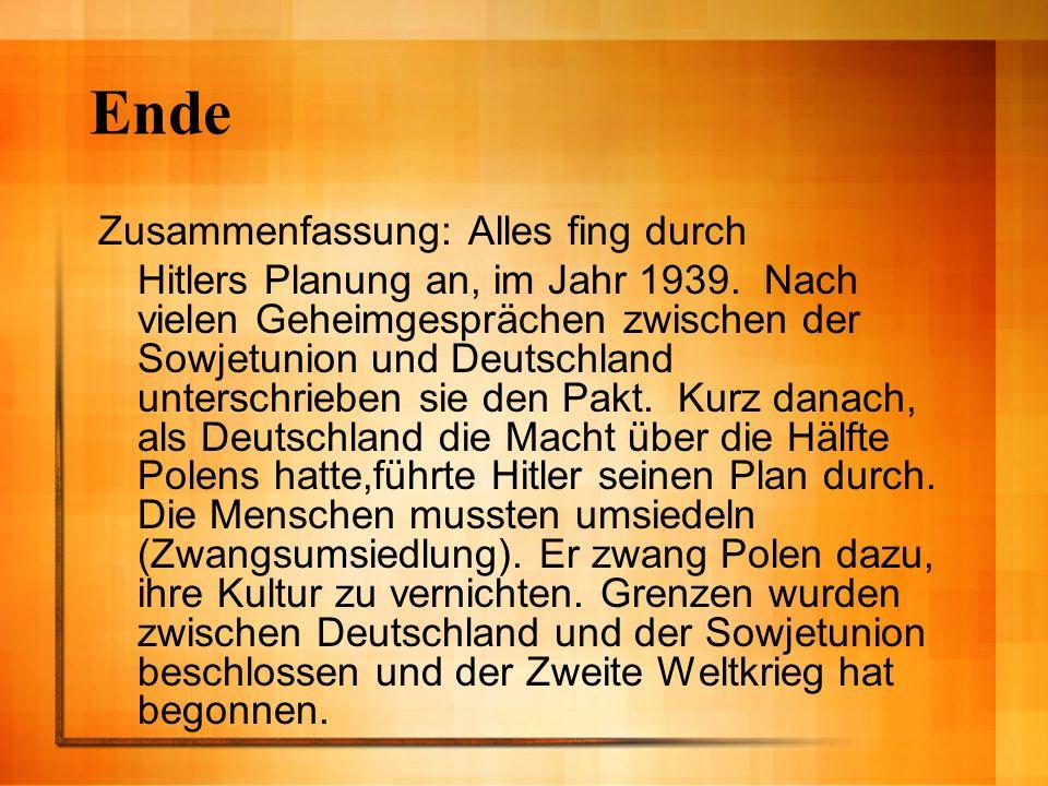 Ende Zusammenfassung: Alles fing durch Hitlers Planung an, im Jahr 1939. Nach vielen Geheimgesprächen zwischen der Sowjetunion und Deutschland untersc