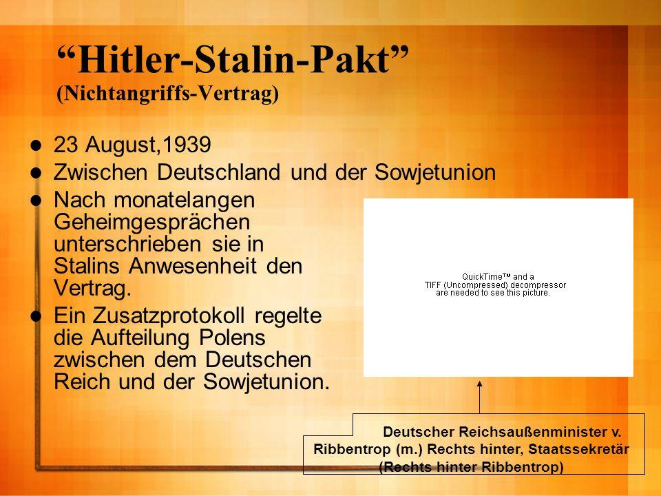 Hitler-Stalin-Pakt (Nichtangriffs-Vertrag) 23 August,1939 Zwischen Deutschland und der Sowjetunion Nach monatelangen Geheimgesprächen unterschrieben s