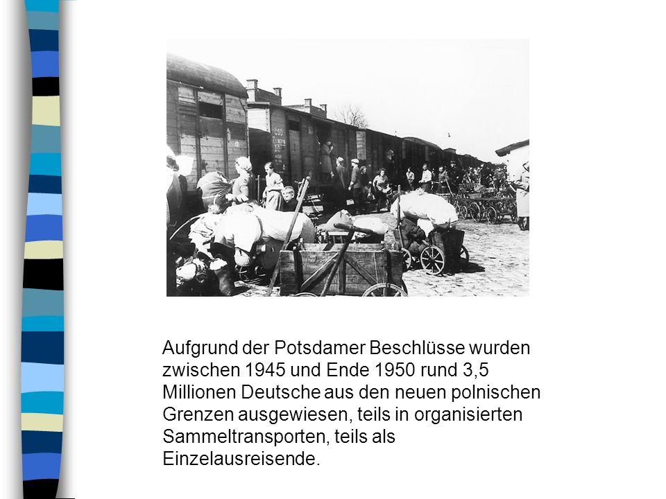 Auf der Potsdamer Konferenz im Sommer 1945 beschlossen die Alliierten die Überführung der deutschen Bevölkerung. Wegen der Westverschiebung Polens. (h
