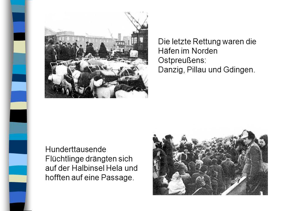 Die letzte Rettung waren die Häfen im Norden Ostpreußens: Danzig, Pillau und Gdingen.