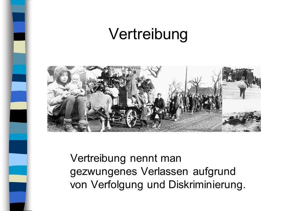 Vertreibung Vertreibung nennt man gezwungenes Verlassen aufgrund von Verfolgung und Diskriminierung.