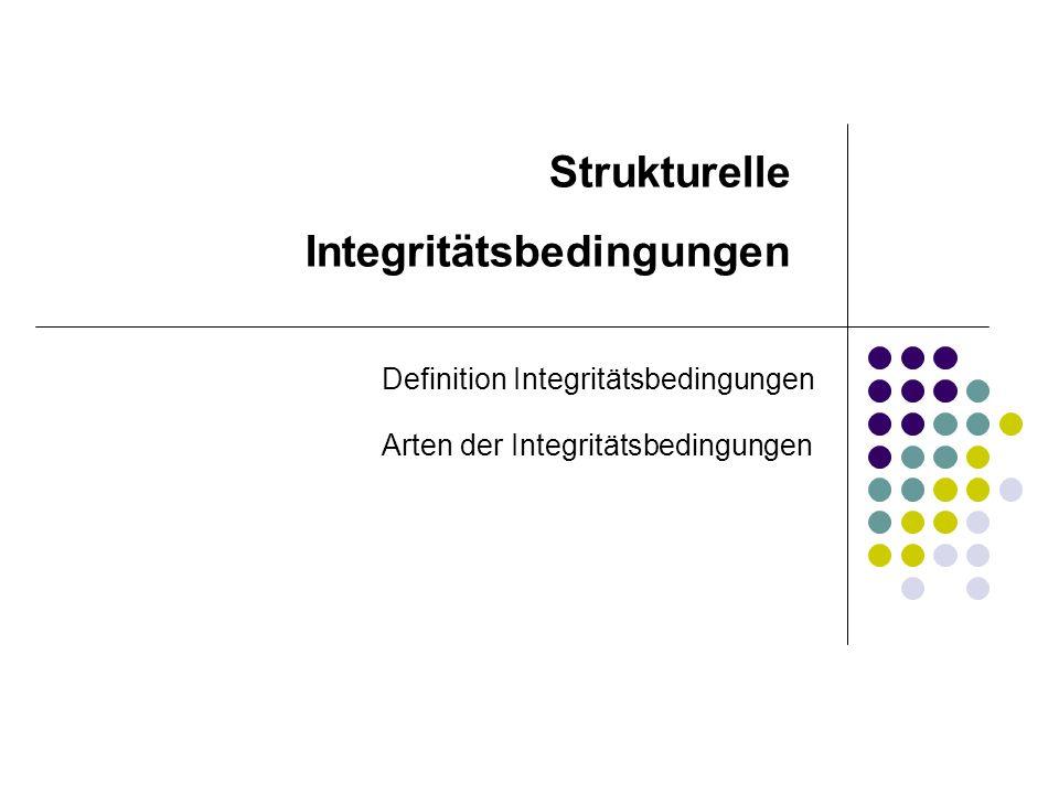Strukturelle Integritätsbedingungen Arten der Integritätsbedingungen Definition Integritätsbedingungen