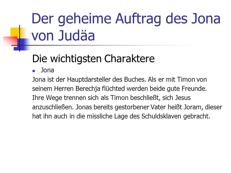 Der geheime Auftrag des Jona von Judäa Die wichtigsten Charaktere Jona Jona ist der Hauptdarsteller des Buches.