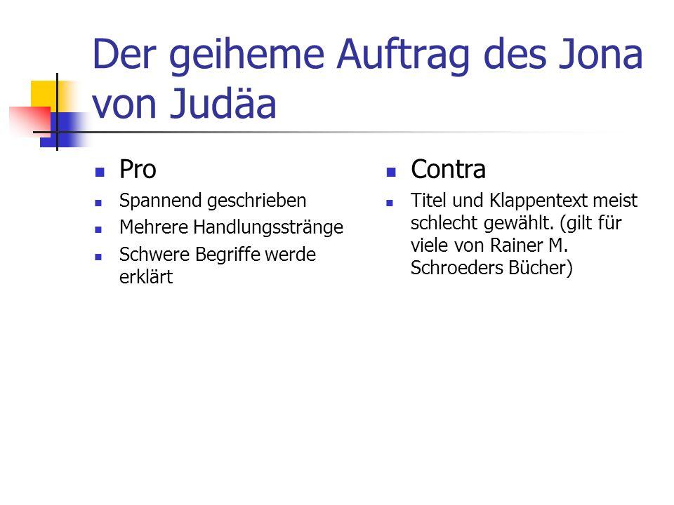 Der geiheme Auftrag des Jona von Judäa Pro Spannend geschrieben Mehrere Handlungsstränge Schwere Begriffe werde erklärt Contra Titel und Klappentext meist schlecht gewählt.