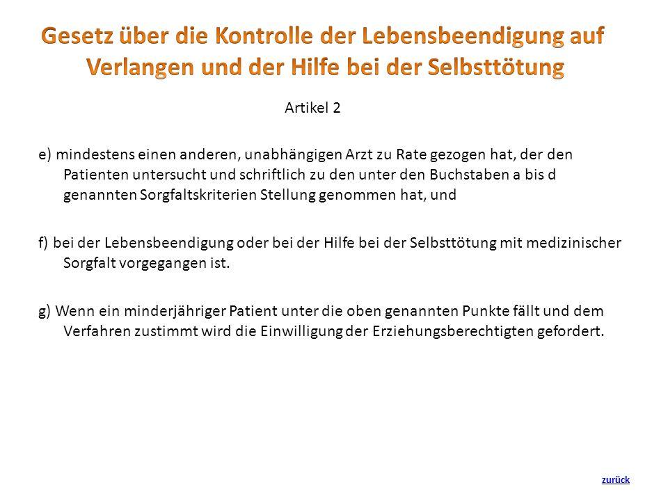 e) mindestens einen anderen, unabhängigen Arzt zu Rate gezogen hat, der den Patienten untersucht und schriftlich zu den unter den Buchstaben a bis d g