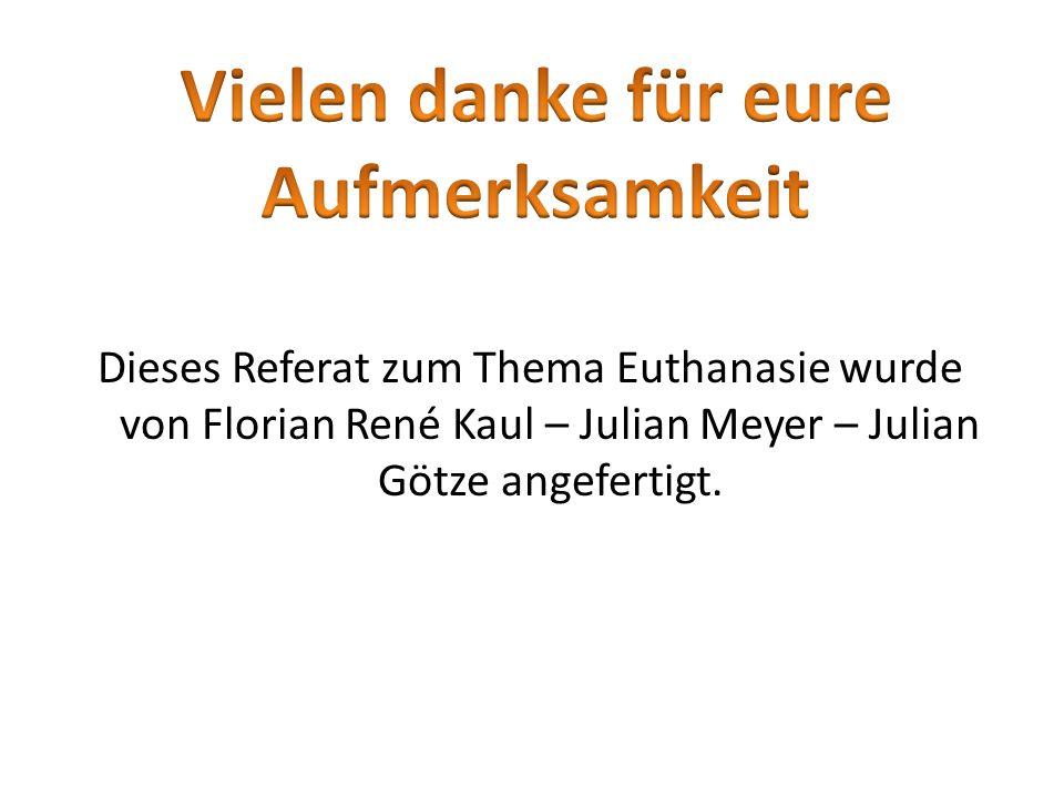 Dieses Referat zum Thema Euthanasie wurde von Florian René Kaul – Julian Meyer – Julian Götze angefertigt.