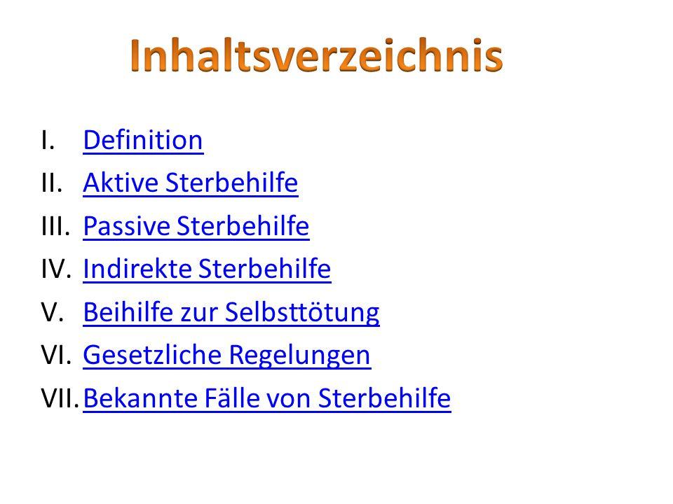 I.DefinitionDefinition II.Aktive SterbehilfeAktive Sterbehilfe III.Passive SterbehilfePassive Sterbehilfe IV.Indirekte SterbehilfeIndirekte Sterbehilf