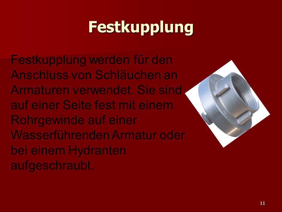 11 Festkupplung Festkupplung werden für den Anschluss von Schläuchen an Armaturen verwendet. Sie sind auf einer Seite fest mit einem Rohrgewinde auf e