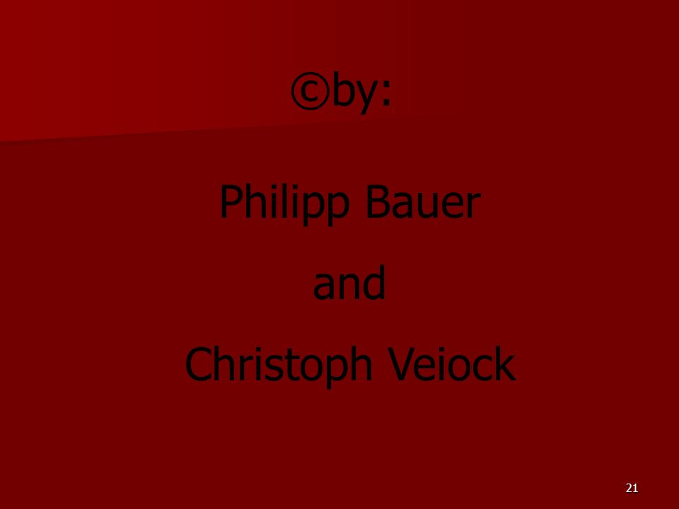 21 ©by: Philipp Bauer and Christoph Veiock