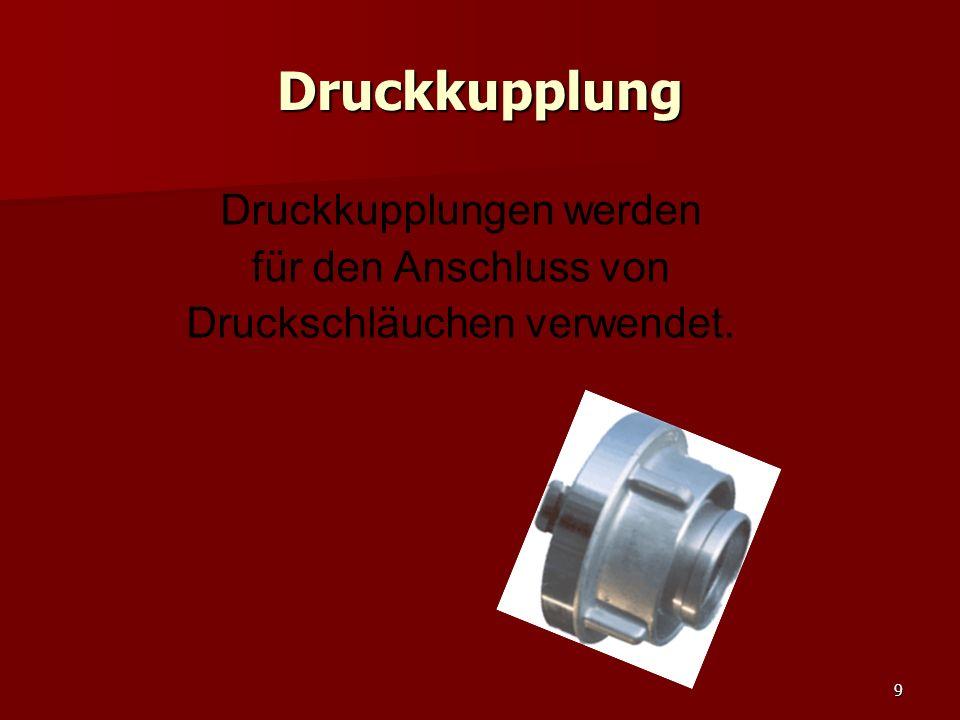 9 Druckkupplung Druckkupplungen werden für den Anschluss von Druckschläuchen verwendet.