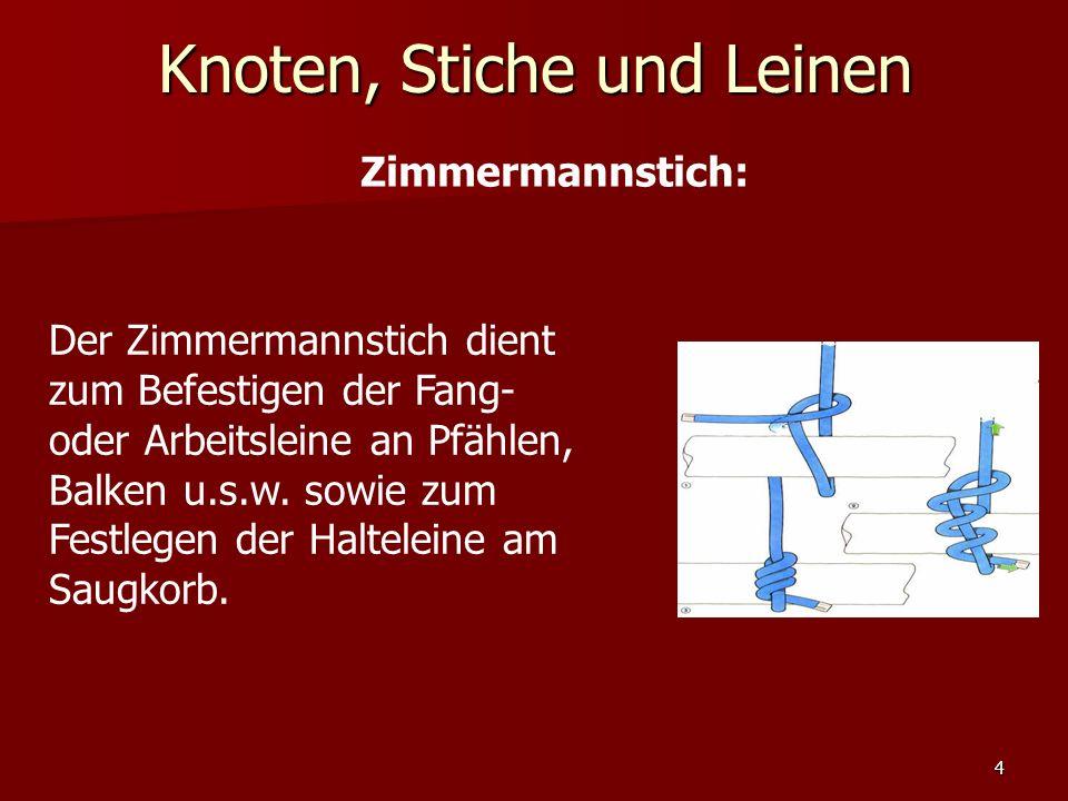 3 Dies sind die wichtigsten Feuerwehrknoten: Zimmermannsstich Mastwurf Kreuzknoten Schotenstich Pfahlstich Doppelter Ankerstich
