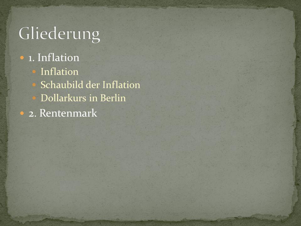 1. Inflation Inflation Schaubild der Inflation Dollarkurs in Berlin 2. Rentenmark