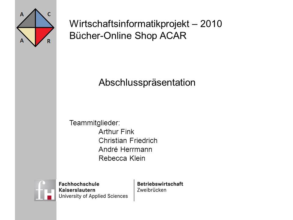 Wirtschaftsinformatikprojekt – 2010 Bücher-Online Shop ACAR Abschlusspräsentation Teammitglieder: Arthur Fink Christian Friedrich André Herrmann Rebec