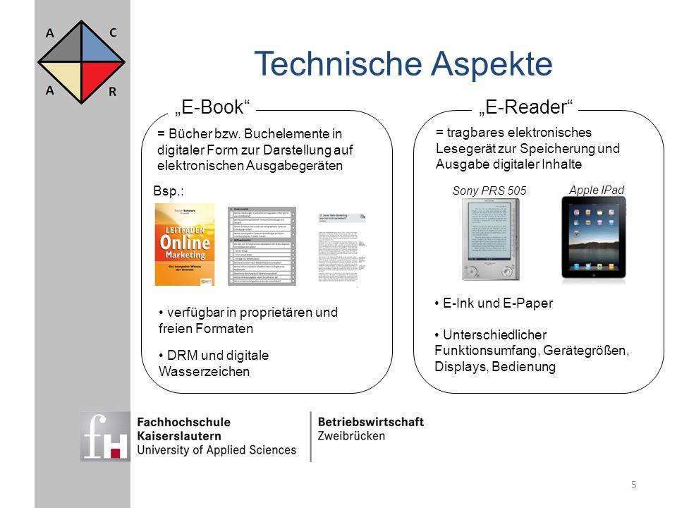 5 Technische Aspekte E-Book E-Reader = Bücher bzw. Buchelemente in digitaler Form zur Darstellung auf elektronischen Ausgabegeräten = tragbares elektr