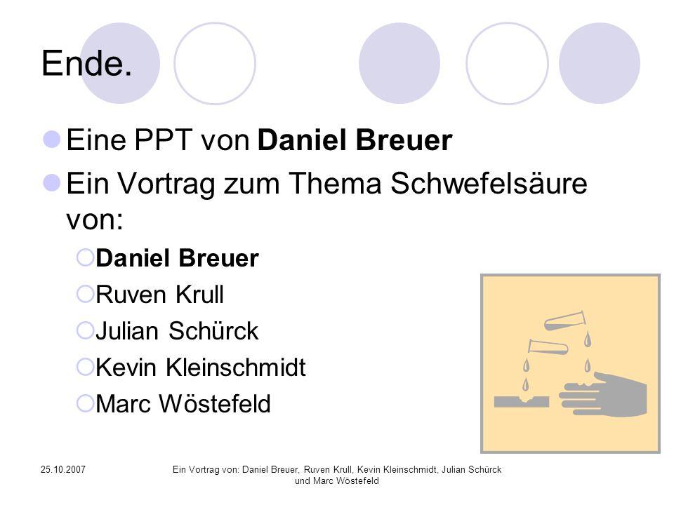 25.10.2007Ein Vortrag von: Daniel Breuer, Ruven Krull, Kevin Kleinschmidt, Julian Schürck und Marc Wöstefeld Ende.