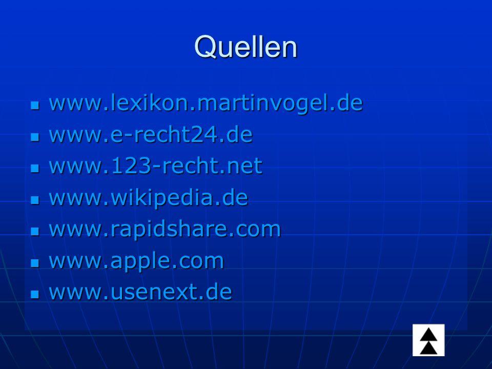 Quellen www.lexikon.martinvogel.de www.lexikon.martinvogel.de www.e-recht24.de www.e-recht24.de www.123-recht.net www.123-recht.net www.wikipedia.de www.wikipedia.de www.rapidshare.com www.rapidshare.com www.apple.com www.apple.com www.usenext.de www.usenext.de