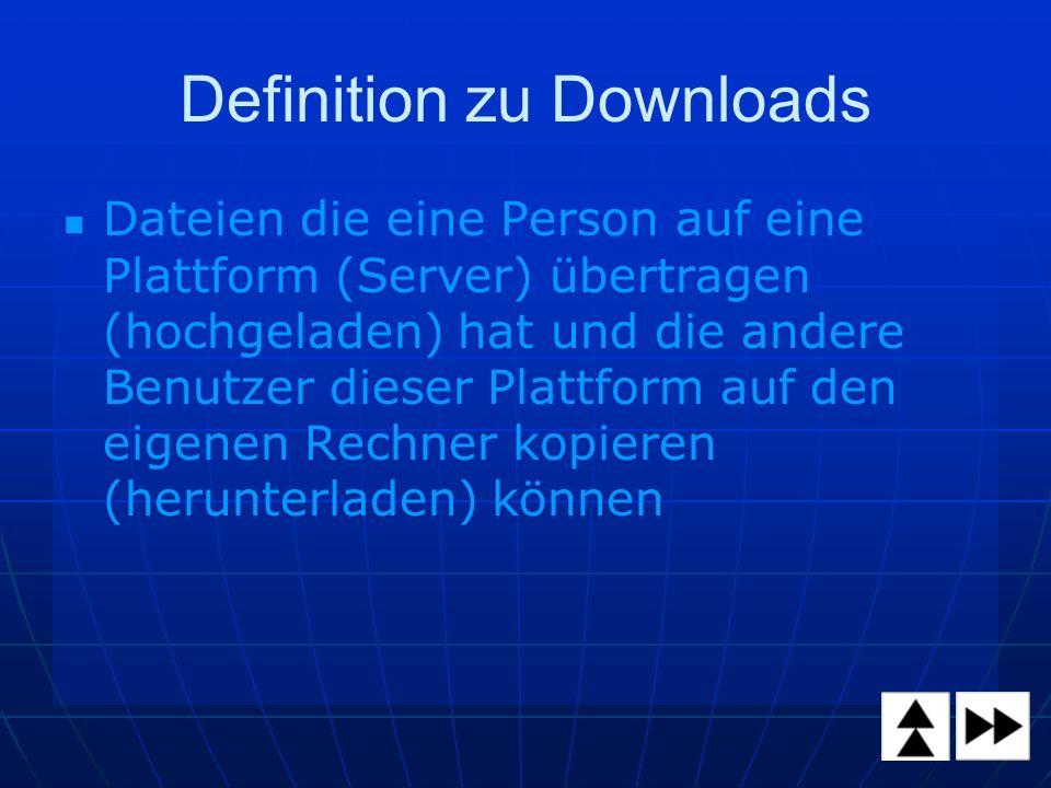 Definition zu Downloads Dateien die eine Person auf eine Plattform (Server) übertragen (hochgeladen) hat und die andere Benutzer dieser Plattform auf den eigenen Rechner kopieren (herunterladen) können