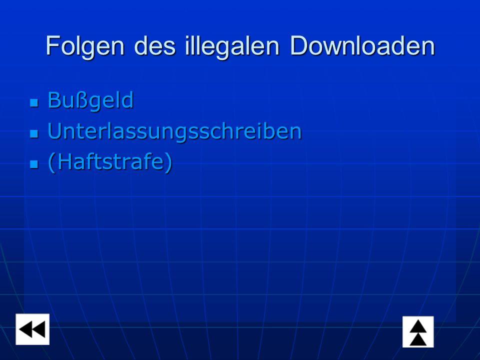 Folgen des illegalen Downloaden Bußgeld Bußgeld Unterlassungsschreiben Unterlassungsschreiben (Haftstrafe) (Haftstrafe)