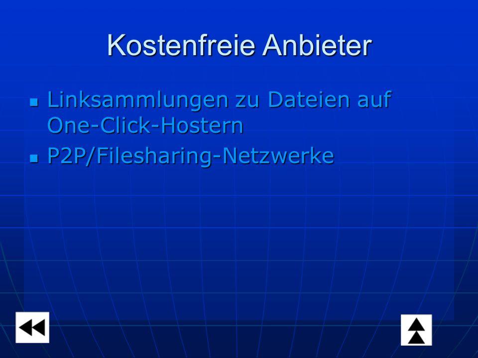 Kostenfreie Anbieter Linksammlungen zu Dateien auf One-Click-Hostern Linksammlungen zu Dateien auf One-Click-Hostern P2P/Filesharing-Netzwerke P2P/Filesharing-Netzwerke