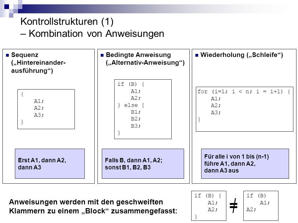 Kontrollstrukturen (1) – Kombination von Anweisungen Sequenz (Hintereinander- ausführung) Bedingte Anweisung (Alternativ-Anweisung) Wiederholung (Schl