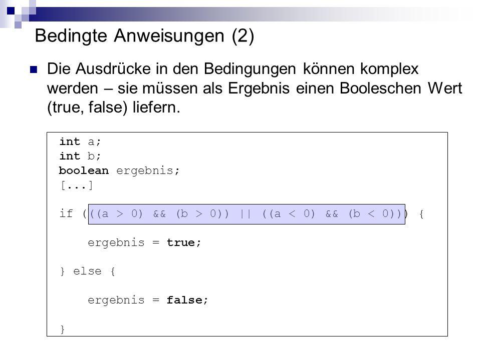 int a; int b; boolean ergebnis; [...] if (((a > 0) && (b > 0)) || ((a < 0) && (b < 0))) { ergebnis = true; } else { ergebnis = false; } Bedingte Anwei