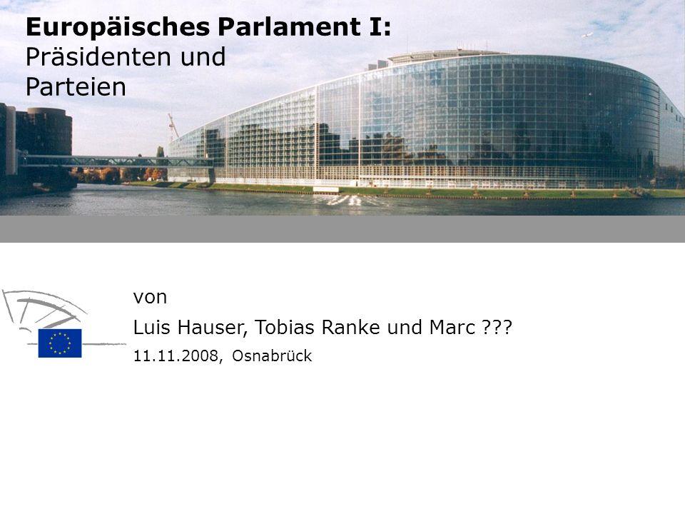 von Luis Hauser, Tobias Ranke und Marc ??? 11.11.2008, Osnabrück Europäisches Parlament I: Präsidenten und Parteien