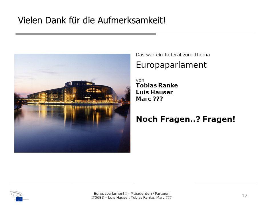 Das war ein Referat zum Thema Europaparlament von Tobias Ranke Luis Hauser Marc ??? Noch Fragen..? Fragen! Vielen Dank für die Aufmerksamkeit! 12 Euro
