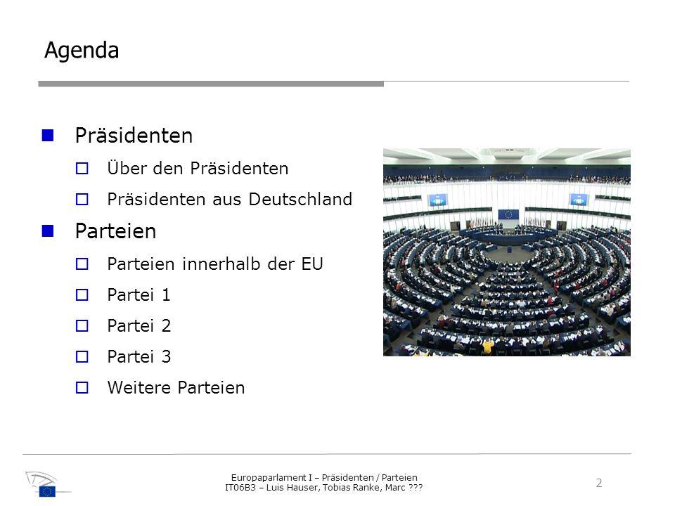Agenda Präsidenten Über den Präsidenten Präsidenten aus Deutschland Parteien Parteien innerhalb der EU Partei 1 Partei 2 Partei 3 Weitere Parteien 2 E