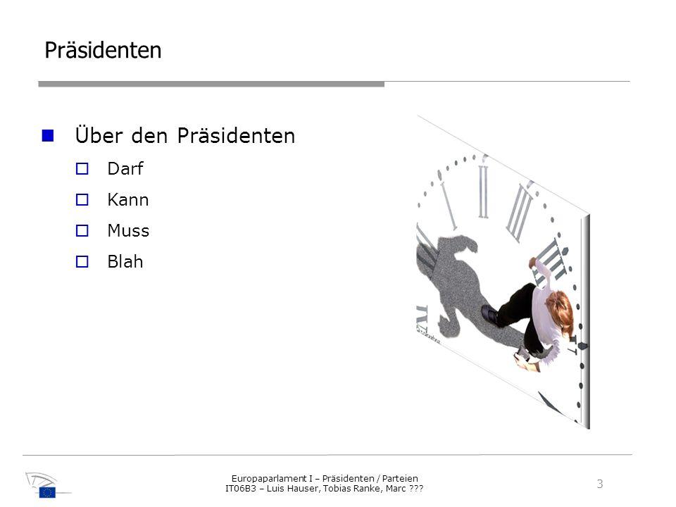 Präsidenten Präsidenten aus Deutschland Karl 1 Fritz 2 Walter 3 Peter 4 4 Europaparlament I – Präsidenten / Parteien IT06B3 – Luis Hauser, Tobias Ranke, Marc ???