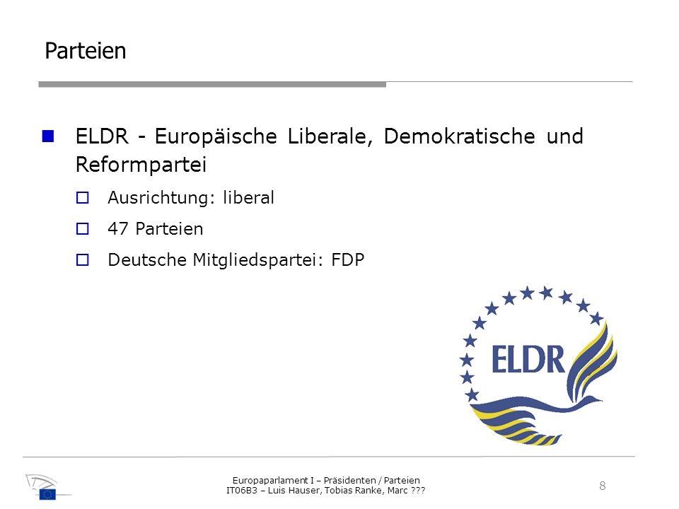 Parteien ELDR - Europäische Liberale, Demokratische und Reformpartei Ausrichtung: liberal 47 Parteien Deutsche Mitgliedspartei: FDP 8 Europaparlament